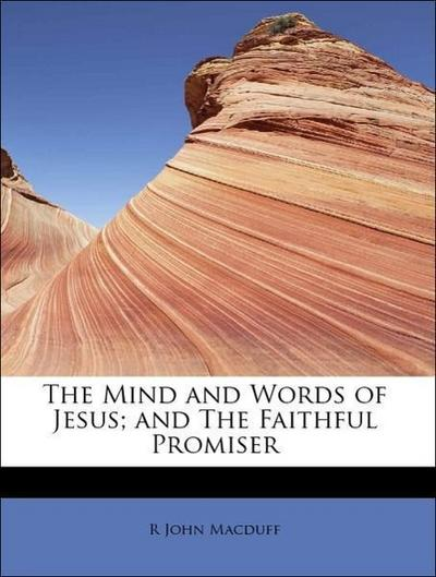 The Mind and Words of Jesus; and The Faithful Promiser