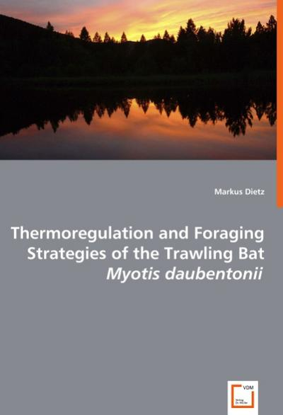 Thermoregulation and Foraging Strategies of the Trawling Bat Myotis Daubentonii