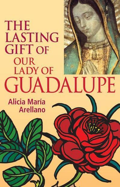 The Lasting Gift of Our Lady of Guadalupe