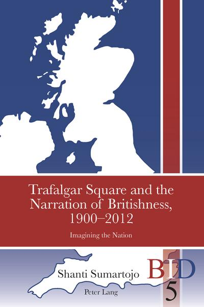 Trafalgar Square and the Narration of Britishness, 1900-2012