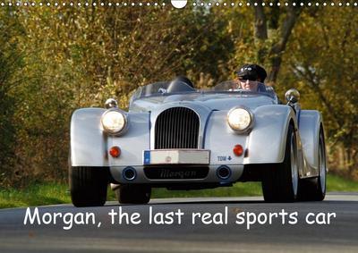 Morgan, the last real sports car (Wall Calendar 2019 DIN A3 Landscape)