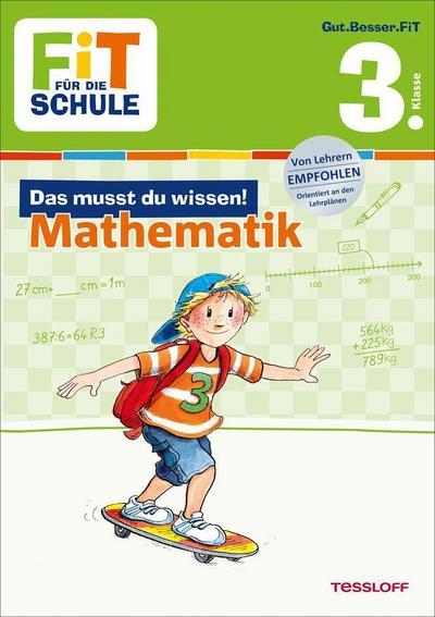 FiT FÜR DIE SCHULE: Das musst du wissen! Mathematik 3. Klasse; Fit für die Schule; Ill. v. Wandrey, Guido/Franziska, Harvey; Deutsch; farb. Ill.