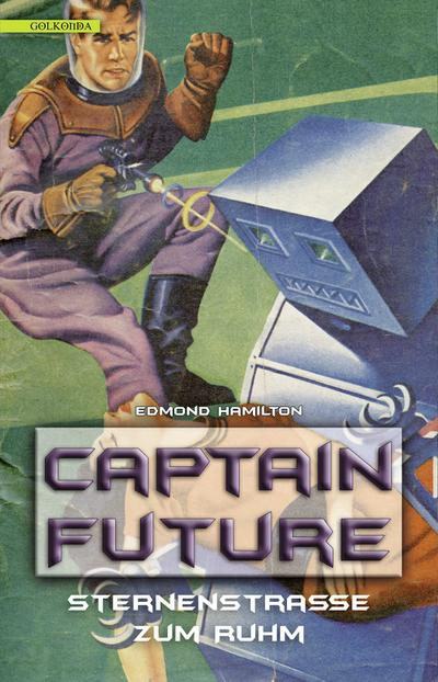 Captain Future 6: Sternenstraße zum Ruhm; Captain Future; Übers. v. Mäurer, Markus; Deutsch