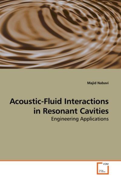 Acoustic-Fluid Interactions in Resonant Cavities