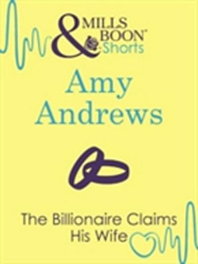 Billionaire Claims His Wife (Mills & Boon Short Stories)