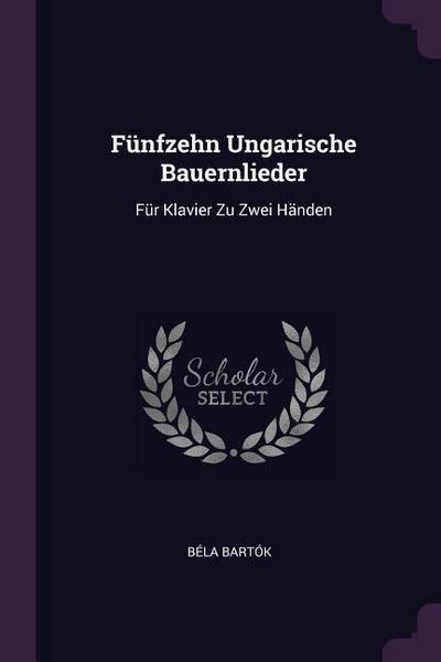 Fünfzehn Ungarische Bauernlieder: Für Klavier Zu Zwei Händen