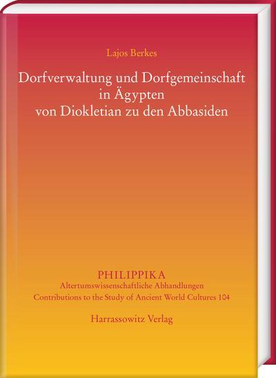 Dorfverwaltung und Dorfgemeinschaft in Ägypten von Diokletian zu den Abbasiden