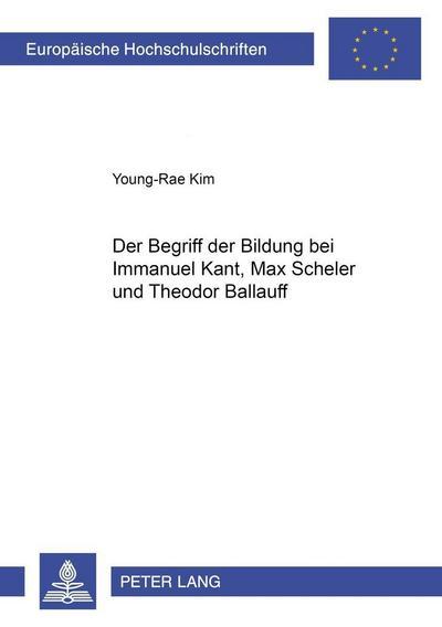 Der Begriff der Bildung bei Immanuel Kant, Max Scheler und Theodor Ballauff