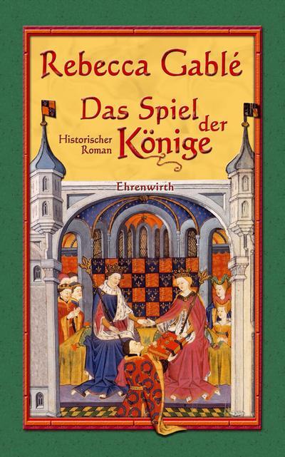 Das Spiel der Könige: Historischer Roman (Ehrenwirth Belletristik)