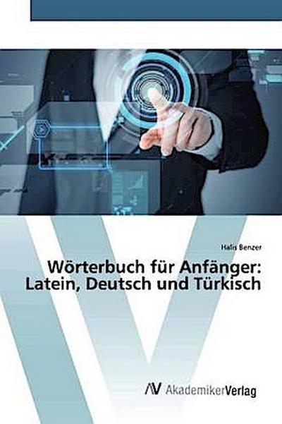 Wörterbuch für Anfänger: Latein, Deutsch und Türkisch