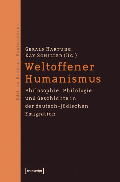 Weltoffener Humanismus: Philosophie, Philologie und Geschichte in der deutsch-jüdischen Emigration