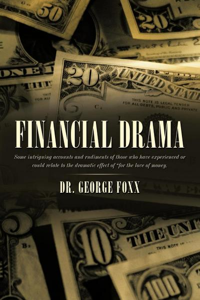 Financial Drama: Some Intriguing Accounts and Rudiments of Those Who Have Experienced or Could Relate to the Dramatic Effect of for the