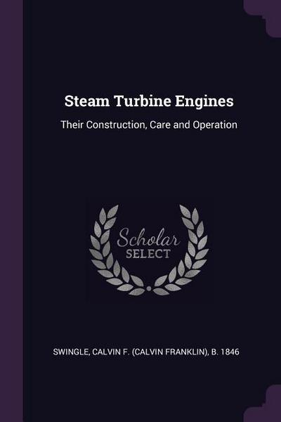 Steam Turbine Engines: Their Construction, Care and Operation