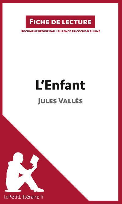 Analyse : L'Enfant de Jules Vallès  (analyse complète de l'oeuvre et résumé)