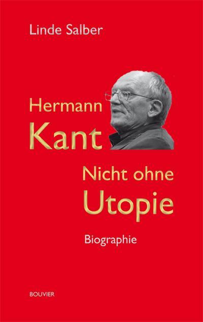 Hermann Kant: Nicht ohne Utopie. Biographie
