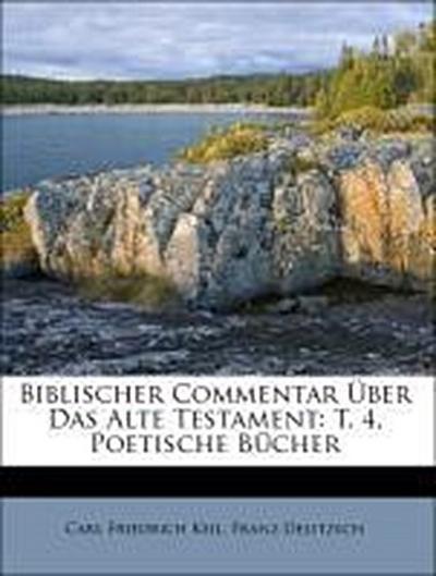 Biblischer Commentar Über Das Alte Testament: T. 4, Poetische Bücher