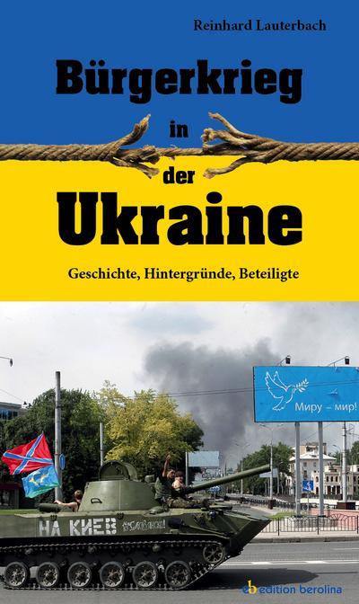 Bürgerkrieg in der Ukraine; Geschichte, Hintergründe, Beteiligte; Deutsch