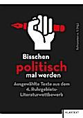 Bisschen politisch mal werden: Ausgewählte Texte aus dem 4. Ruhrgebiets-Literaturwettbewerb
