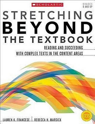 Stretching Beyond the Textbook: Reading and Succeeding with Complex Texts in the Content Areas