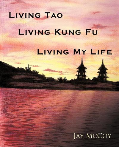 Living Tao, Living Kung Fu, Living My Life