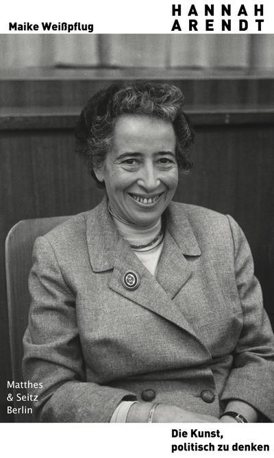 Hannah Arendt. Die Kunst, politisch zu denken