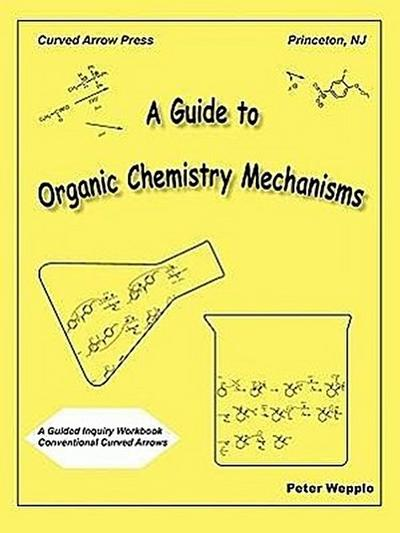 A Guide to Organic Chemistry Mechanisms, with Conventional Curved Arrows