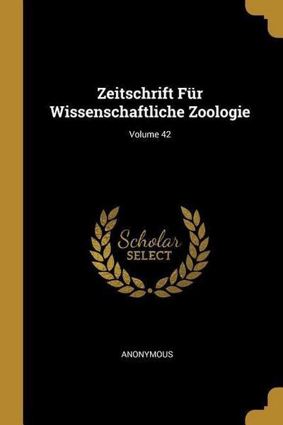 Zeitschrift Für Wissenschaftliche Zoologie; Volume 42