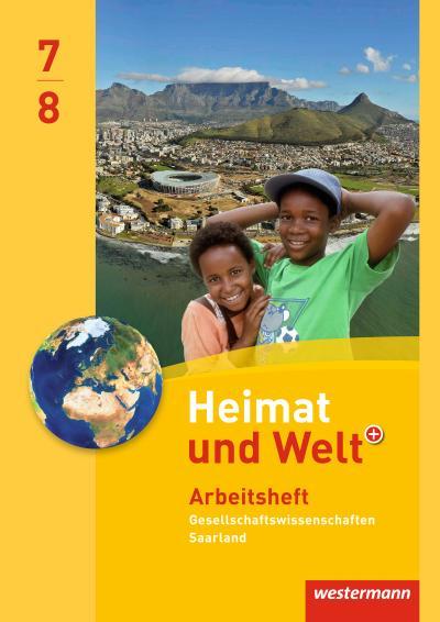 Heimat und Welt Gesellschaftswissenschaften - Ausgabe 2012 für das Saarland: Arbeitsheft 7 / 8