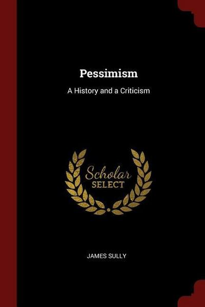 Pessimism: A History and a Criticism