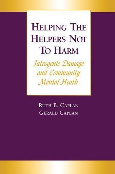 Helping the Helpers Not to Harm: Iatrogenic Damage and Community Mental Health