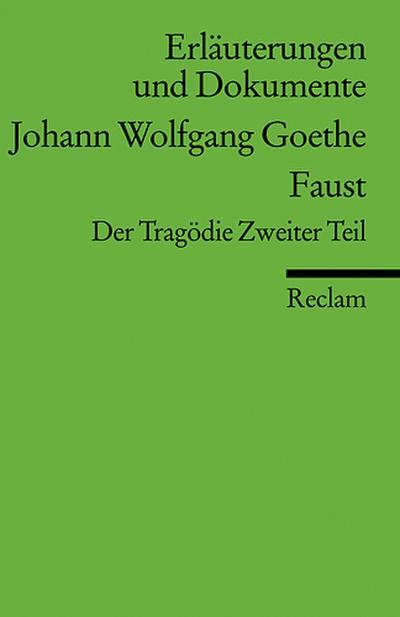 Erläuterungen und Dokumente zu Johann Wolfgang Goethe: Faust. Der Tragödie Zweiter Teil (Reclams Universal-Bibliothek)