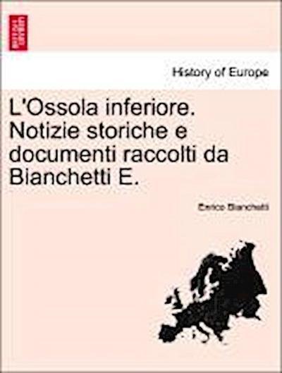 L'Ossola inferiore. Notizie storiche e documenti raccolti da Bianchetti E. VOL. II