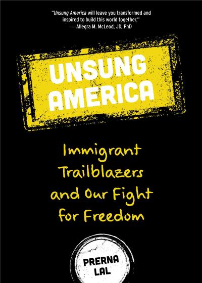 Unsung America: Immigrant Trailblazers and Our Fight for Freedom (Immigrant Reform in America, People of Color, Migrants, for Readers