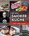 Die neue Smoker-Küche: Grillen - Smoken - Räu ...