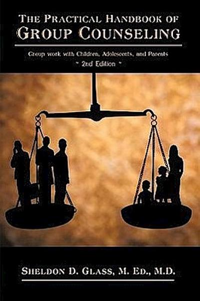 The Practical Handbook of Group Counseling: Group Work with Children, Adolescents, and Parents