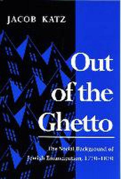 Out of the Ghetto: The Social Background of Jewish Emancipation, 1770-1870