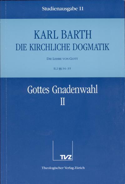 Die kirchliche Dogmatik, Studienausgabe, 31 Bde., Bd.11, Gottes Gnadenwahl: II. Die Lehre von Gott. 2.Gottes Gnadenwahl. - Teil 2. §§ 34 - 35