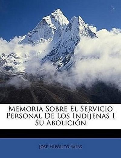 Memoria Sobre El Servicio Personal De Los Indíjenas I Su Abolición