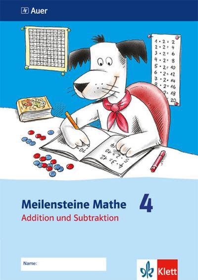 Meilensteine Mathe 4. Addition und Subtraktion - Ausgabe ab 2011: Arbeitsheft Klasse 4