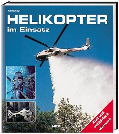 Helikopter im Einsatz: Zivil und Militär weltweit