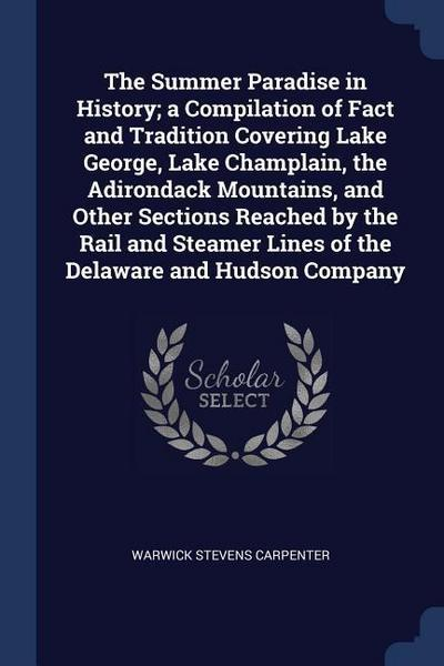 The Summer Paradise in History; A Compilation of Fact and Tradition Covering Lake George, Lake Champlain, the Adirondack Mountains, and Other Sections