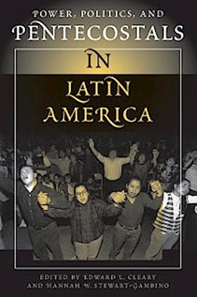 Power, Politics, And Pentecostals In Latin America