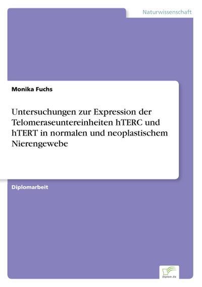 Untersuchungen zur Expression der Telomeraseuntereinheiten hTERC und hTERT in normalen und neoplastischem Nierengewebe