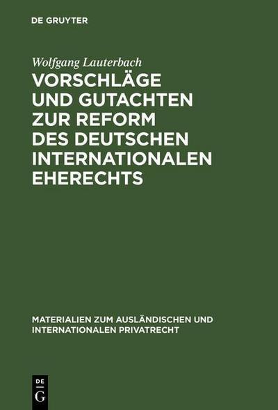 Vorschläge und Gutachten zur Reform des deutschen internationalen Eherechts