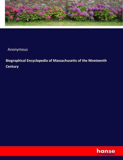 Biographical Encyclopedia of Massachusetts of the Nineteenth Century