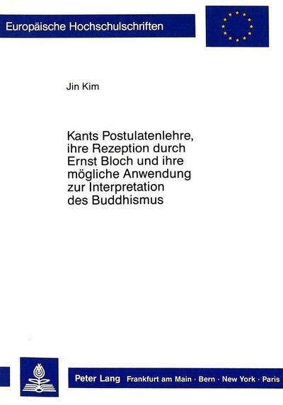 Kants Postulatenlehre, ihre Rezeption durch Ernst Bloch und ihre mögliche Anwendung zur Interpretation des Buddhismus