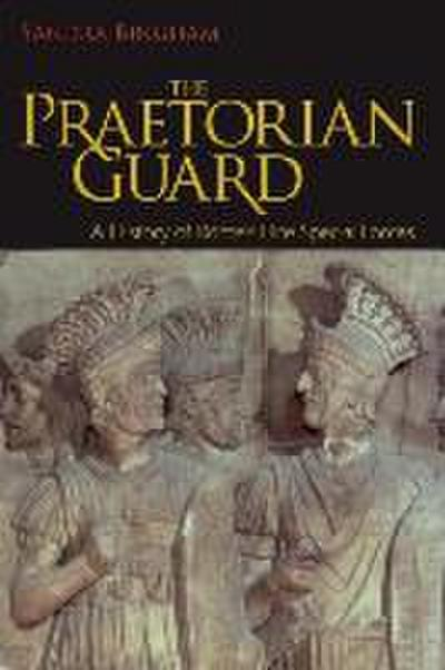 The Praetorian Guard: A History of Rome's Elite Special Forces