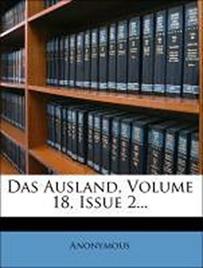 Das Ausland, Volume 18, Issue 2...