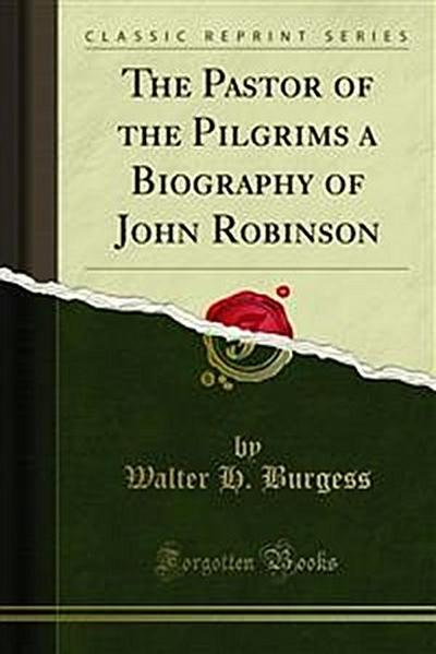 The Pastor of the Pilgrims a Biography of John Robinson