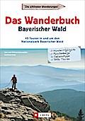 Das Wanderbuch Bayerischer Wald: 45 Touren im ...